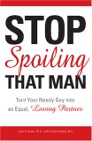 Stop Spoiling That Man Turn Your Needy Guy into an Equal, Loving Partner 2007 9781598693287 Front Cover