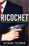 Ricochet Confessions of a Gun Lobbyist 1st 2007 9780471679288 Front Cover