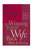 Winning Your Wife Back Before It's Too Late 1st 2004 9780785260288 Front Cover