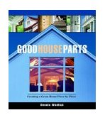 Good House Parts Creating a Great Home Piece by Piece 2003 9781561586288 Front Cover