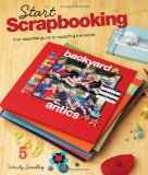 Start Scrapbooking Your Essential Guide to Recording Memories 2010 9781599631288 Front Cover