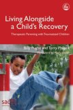 Living Alongside a Child's Recovery Therapeutic Parenting with Traumatized Children 2006 9781843103288 Front Cover