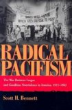 Radical Pacifism The War Resisters League and Gandhian Nonviolence in America, 1915-1963 2003 9780815630289 Front Cover