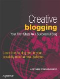 Creative Blogging Your First Steps to a Successful Blog 2011 9781430234289 Front Cover
