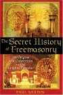 Secret History of Freemasonry Its Origins and Connection to the Knights Templar 1st 2005 9781594770289 Front Cover