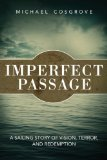 Imperfect Passage A Sailing Story of Vision, Terror, and Redemption 2012 9781616087289 Front Cover