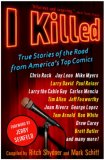 I Killed True Stories of the Road from America's Top Comics 1st 2007 9780307382290 Front Cover