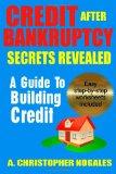Credit after Bankruptcy Secrets Revealed 2013 9781492926290 Front Cover