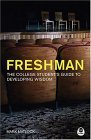 Freshman The College Student's Guide to Developing Wisdom 1st 2005 9781576837290 Front Cover