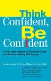 Think Confident, Be Confident A Four-Step Program to Eliminate Doubt and Achieve Lifelong Self-Esteem 2009 9780399535291 Front Cover