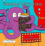 Friends with Fins: the Talent Show 2013 9781490460291 Front Cover