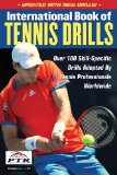 International Book of Tennis Drills Over 100 Skill-Specific Drills Adopted by Tennis Professionals Worldwide 2013 9781600788291 Front Cover