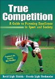 True Competition A Guide to Pursuing Excellence in Sport and Society cover art