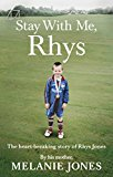 Stay with Me, Rhys The Heartbreaking Story of Rhys Jones 2018 9780753552292 Front Cover