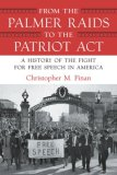 From the Palmer Raids to the Patriot Act A History of the Fight for Free Speech in America 2008 9780807044292 Front Cover