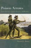 Poison Arrows North American Indian Hunting and Warfare 1st 2009 9780292722293 Front Cover