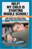 Help! My Child Is Starting Middle School! A Survival Handbook for Parents 2007 9780595465293 Front Cover