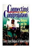 Connecting with the Congregation Rhetoric and the Art of Preaching 1st 1999 9780687085293 Front Cover