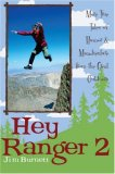 Hey Ranger 2 More True Tales of Humor and Misadventure from the Great Outdoors 1st 2007 9781589793293 Front Cover