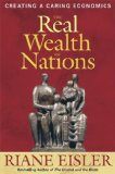 Real Wealth of Nations Creating a Caring Economics 2008 9781576756294 Front Cover