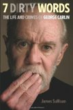 Seven Dirty Words The Life and Crimes of George Carlin 2010 9780306818295 Front Cover