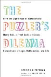 Puzzler's Dilemma From the Lighthouse of Alexandria to Monty Hall, a Fresh Look at Classic Conundr Ums of Logic, Mathematics, and Life 1st 2012 9780399537295 Front Cover