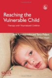 Reaching the Vulnerable Child Therapy with Traumatized Children 2005 9781843103295 Front Cover