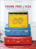 Found, Free, and Flea Creating Collections from Vintage Treasures 2011 9780307885296 Front Cover