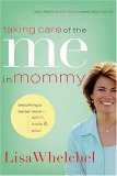 Taking Care of the Me in Mommy Becoming a Better Mom - Spirit, Body and Soul 2007 9780785289296 Front Cover