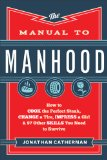 Manual to Manhood How to Cook the Perfect Steak, Change a Tire, Impress a Girl and 97 Other Skills You Need to Survive 2014 9780800722296 Front Cover