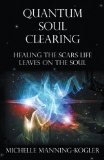 Quantum Soul Clearing: Healing the Scars Life Leaves on the Soul 2012 9781452548296 Front Cover