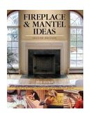 Fireplace and Mantel Ideas Design, Build and Install Your Dream Fireplace Mantel 2nd 2004 Revised 9781565232297 Front Cover