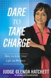 Dare to Take Charge How to Live Your Life on Purpose 2012 9781599953298 Front Cover