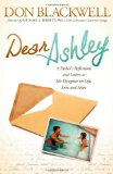 Dear Ashley A Father's Reflections and Letters to His Daughter on Life, Love and Hope 2012 9781614483298 Front Cover