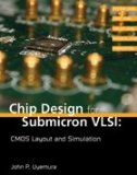 Chip Design for Submicron VLSI: CMOS Layout and Simulation 2nd 2005 Revised 9780534466299 Front Cover