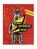 So Crazy Japanese Toys! Live-Action TV Show Toys from the 1950s to Now 2003 9780811835299 Front Cover