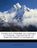 Étude Sur Pétrone : La Critique Littéraire, L'imitation et la Parodie Dans le Satiricon 2010 9781149074299 Front Cover