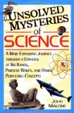 Unsolved Mysteries of Science: A Mind-expanding Journey Through a Universe of Big Bangs, Particle Waves and Other Perplexing Concepts 1st Sep  9781567317299 Front Cover