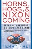 Horns, Hogs, and Nixon Coming Texas vs. Arkansas in Dixie's Last Stand 2004 9781589791299 Front Cover
