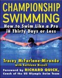 Championship Swimming How to Improve Your Technique and Swim Faster in 30 Days or Less 1st 2005 9780071447300 Front Cover