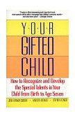 Your Gifted Child How to Recognize and Develop the Special Talents in Your Child from Birth to Age Seven 1991 9780345368300 Front Cover