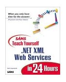 . Net XML Web Services in 24 Hours 2001 9780672323300 Front Cover