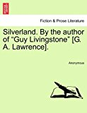 Silverland by the Author of Guy Livingstone [G a Lawrence] 2011 9781241362300 Front Cover