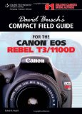 David Busch's Compact Field Guide for the Canon EOS Rebel T3/1100D 2011 9781435460300 Front Cover