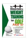 Ultimate Guide to Weight Training for Golf Past 40 2003 9781932549300 Front Cover