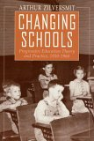 Changing Schools Progressive Education Theory and Practice, 1930-1960 1993 9780226983301 Front Cover