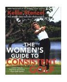Women's Guide to Consistent Golf Learn How to Improve and Enjoy Your Golf Game 2002 9780312282301 Front Cover