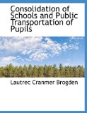 Consolidation of Schools and Public Transportation of Pupils 2009 9781115258302 Front Cover