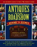 Antiques Roadshow Behind the Scenes An Insider's Guide to PBS's #1 Weekly Show 2009 9781439103302 Front Cover