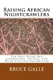 Raising African Nightcrawlers The Best Worm for Composting, Fishing and Worm Casting Production 2013 9781492221302 Front Cover
